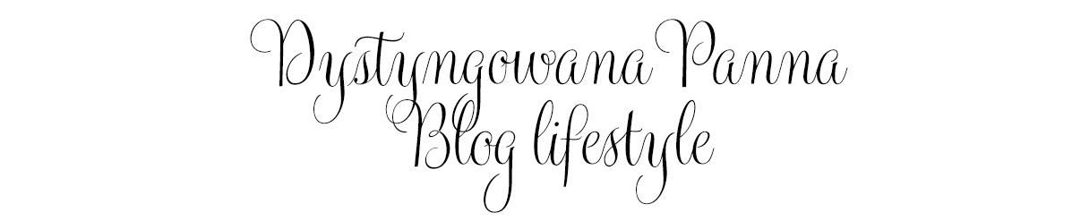 Dystyngowana Panna - Blog lifestyle